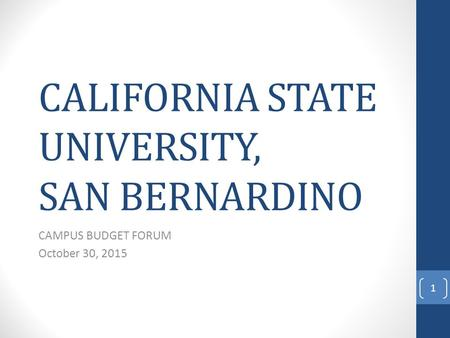CALIFORNIA STATE UNIVERSITY, SAN BERNARDINO CAMPUS BUDGET FORUM October 30, 2015 1.