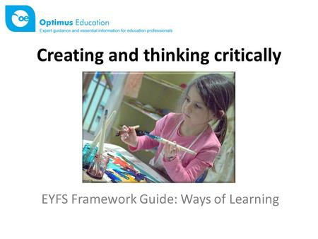 Creating and thinking critically EYFS Framework Guide: Ways of Learning.