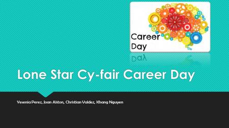Lone Star Cy-fair Career Day Yesenia Perez, Joan Alston, Christian Valdez, Khang Nguyen.