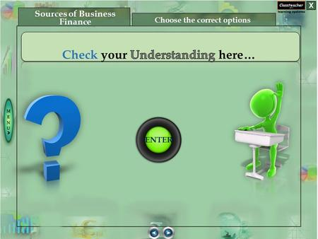 ENTER Choose the correct options Sources of Business Finance.