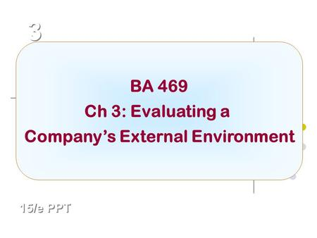 McGraw-Hill/Irwin© 2007 The McGraw-Hill Companies, Inc. All rights reserved. 3 3 Chapter Title 15/e PPT BA 469 Ch 3: Evaluating a Company's External Environment.