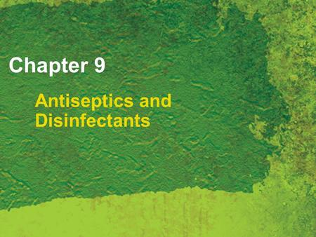 Chapter 9 Antiseptics and Disinfectants. Copyright 2007 Thomson Delmar Learning, a division of Thomson Learning Inc. All rights reserved. 9 - 2 Antiseptic.