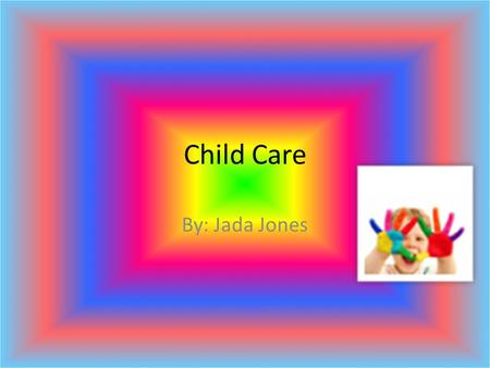 Child Care By: Jada Jones. Its Story Time!! Children's healthy development depends on safe and positive experiences when they are very young. If you work.