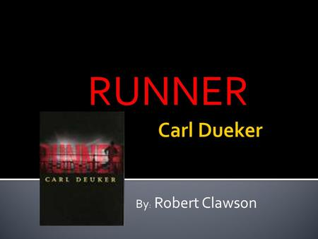 RUNNER By : Robert Clawson.  Born August 26, 1950  Married t o Anne Mitchell with a daughter named, Marian  Lives in Seattle (setting for most of his.
