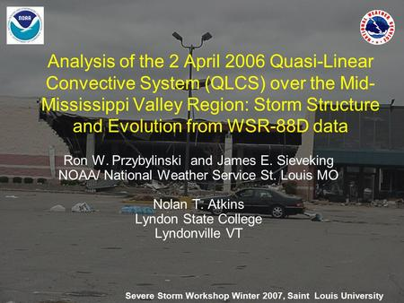 Analysis of the 2 April 2006 Quasi-Linear Convective System (QLCS) over the Mid- Mississippi Valley Region: Storm Structure and Evolution from WSR-88D.