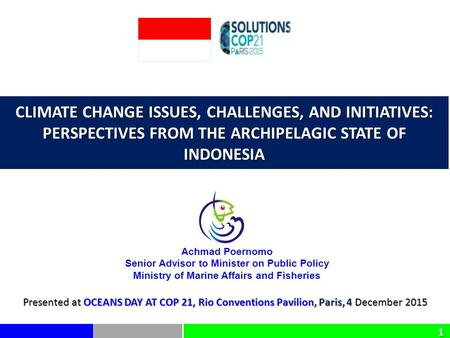 11 CLIMATE CHANGE ISSUES, CHALLENGES, AND INITIATIVES: PERSPECTIVES FROM THE ARCHIPELAGIC STATE OF INDONESIA Presented at OCEANS DAY AT COP 21, Rio Conventions.