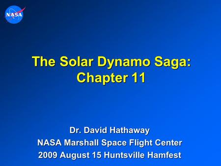 The Solar Dynamo Saga: Chapter 11 Dr. David Hathaway NASA Marshall Space Flight Center 2009 August 15 Huntsville Hamfest.