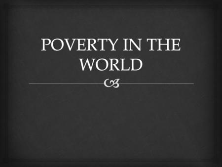   Poverty is a situation or way of life that arises as a result of the inability to access or lack of resources to meet basic human needs physical and.