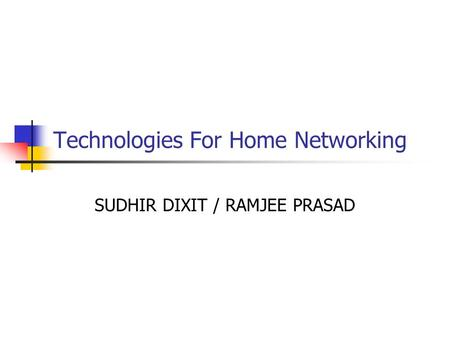 Technologies For Home Networking SUDHIR DIXIT / RAMJEE PRASAD.