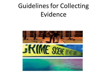 Guidelines for Collecting Evidence. Blood Stains (Dried) On clothing, wrap the item in clean paper, place the article in a brown paper bag or box, seal.