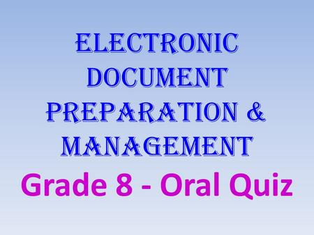 Electronic Document Preparation & Management Grade 8 - Oral Quiz.