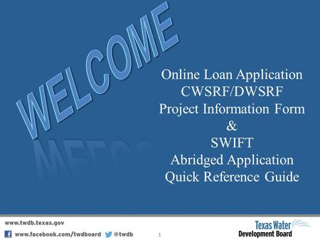 Online Loan Application CWSRF/DWSRF Project Information Form & SWIFT Abridged Application Quick Reference Guide 1.