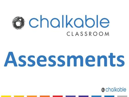Assessments. Assessment Tool Assessment Tool bridges the gap between Formative Assessment and Study Center with full Classroom Integration Auto grading.