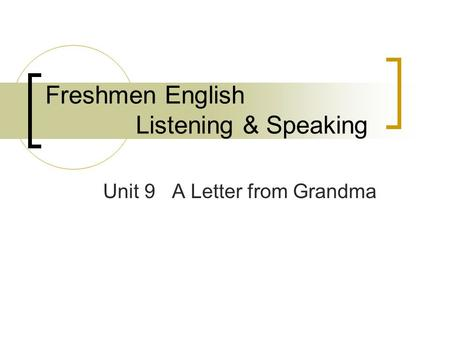 Freshmen English Listening & Speaking Unit 9 A Letter from Grandma.