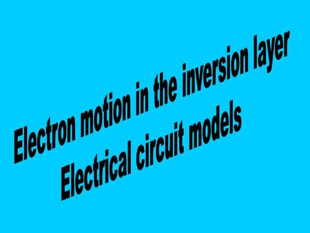 Particle motion in the inversion layer NMOS -- p type semiconductor – V GS > V T & saturating V DS.