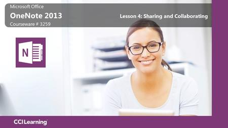Microsoft Office OneNote 2013 Microsoft Office OneNote 2013 Courseware # 3259 Lesson 4: Sharing and Collaborating.