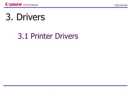 R2 Confidential IJQA Center 3.1 Printer Drivers 3. Drivers.