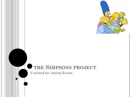 THE S IMPSONS PROJECT Created by: Aaron Evans. Holds the Guinness book of world records for most guest stars featured in a television series Broke the.