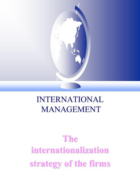INTERNATIONAL MANAGEMENT The internationalization strategy of the firms.