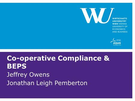 Co-operative Compliance & BEPS Jeffrey Owens Jonathan Leigh Pemberton.