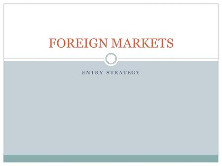 ENTRY STRATEGY FOREIGN MARKETS. FOREIGN DIRECT INVESTMENT Economists usually advocate a free flow of capital across national borders because capital can.
