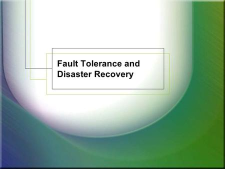 Fault Tolerance and Disaster Recovery. Topics Using Antivirus software Fault tolerance –Power –Redundancy –Storage –Services Disaster Recovery –Backup/Restore.