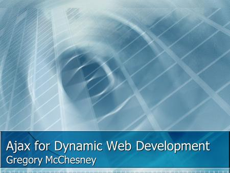 Ajax for Dynamic Web Development Gregory McChesney.