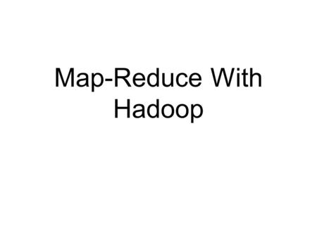 Map-Reduce With Hadoop. Announcement 1/2 Assignments, in general: Autolab is not secure and assignments aren't designed for adversarial interactions Our.