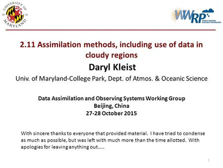 2.11 Assimilation methods, including use of data in cloudy regions Daryl Kleist 1 Data Assimilation <strong>and</strong> Observing Systems Working Group Beijing, China.