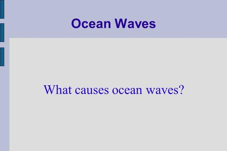 What causes ocean waves? Ocean Waves Ocean waves are caused by wind. The air drags across the surface of the water and passes energy, causing waves.