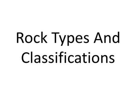 Rock Types And Classifications. Igneous Igneous rocks are fire formed They originate from the magma in the mantle of the Earth. Extrusive igneous rocks.