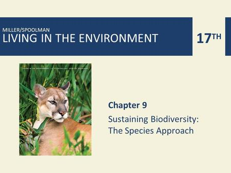 LIVING IN THE ENVIRONMENT 17 TH MILLER/SPOOLMAN Chapter 9 Sustaining Biodiversity: The Species Approach.