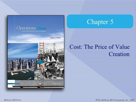 ©The McGraw-Hill Companies, Inc. 2008McGraw-Hill/Irwin Chapter 5 Cost: The Price of Value Creation.