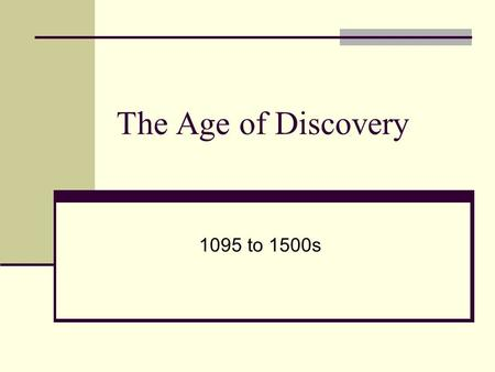 The Age of Discovery 1095 to 1500s. TODAY No Cell Phones Notes Parent Information Sheet Questions Pp 2-28