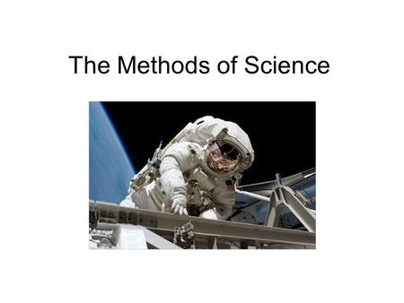 The Methods of Science. What is Science? 1. studies the natural world 2. discovers knowledge 3. discovers nature's rules about how things work 4. only.