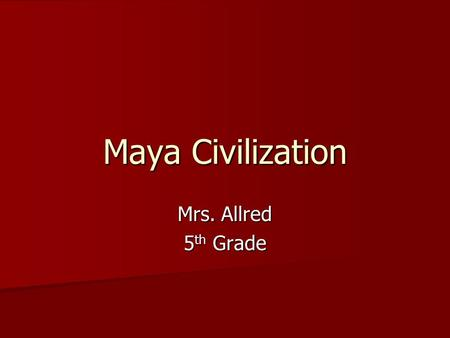 Maya Civilization Mrs. Allred 5 th Grade. Copán.