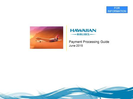 Payment Processing Guide June 2015 FOR INFORMATION.