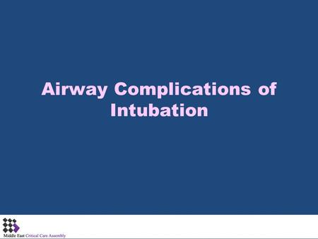 Airway Complications of Intubation. Complications of Mechanical Ventilation Complications related to Intubation Mechanical complications related to presence.