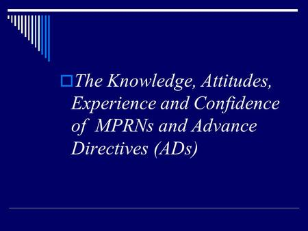  The Knowledge, Attitudes, Experience and Confidence of MPRNs and Advance Directives (ADs)
