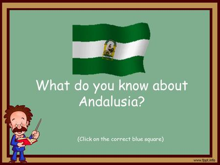 What do you know about Andalusia? (Click on the correct blue square)