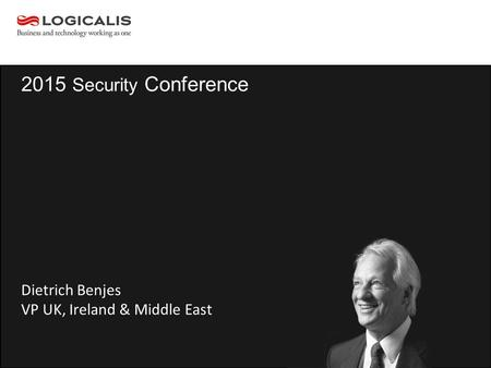 2015 Security Conference Dietrich Benjes VP UK, Ireland & Middle East.