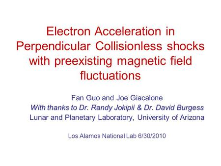 Electron Acceleration in Perpendicular Collisionless shocks with preexisting magnetic field fluctuations Fan Guo and Joe Giacalone With thanks to Dr. Randy.