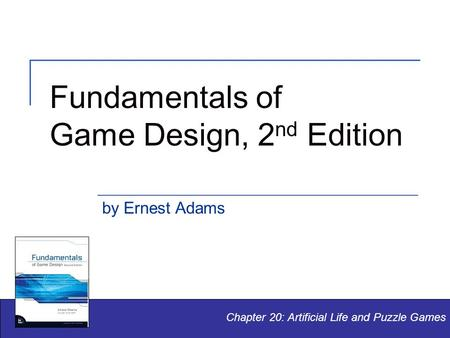 Fundamentals of Game Design, 2 nd Edition by Ernest Adams Chapter 20: Artificial Life and Puzzle Games.