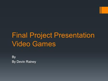 Final Project Presentation Video Games By By Devin Rainey.