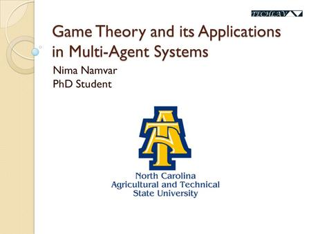 Game Theory and its Applications in Multi-Agent Systems Nima Namvar PhD Student.