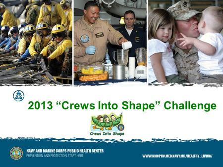 "2013 ""Crews Into Shape"" Challenge. Crews Into Shape Outline  What is the ""Crews""?  Why ""Crews""?  How to ""Crews""  Evidence of effectiveness  How to."