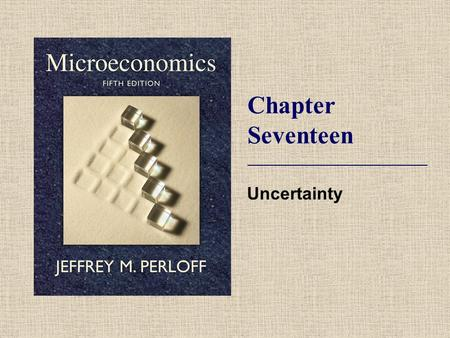 Chapter Seventeen Uncertainty. © 2009 Pearson Addison-Wesley. All rights reserved. 17-2 Topics  Degree of Risk.  Decision Making Under Uncertainty.