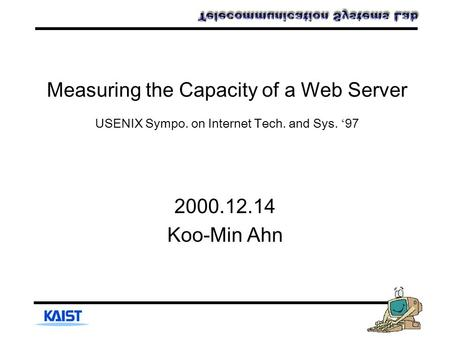 Measuring the Capacity of a Web Server USENIX Sympo. on Internet Tech. and Sys. ' 97 2000.12.14 Koo-Min Ahn.