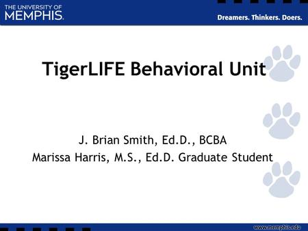 TigerLIFE Behavioral Unit J. Brian Smith, Ed.D., BCBA Marissa Harris, M.S., Ed.D. Graduate Student.