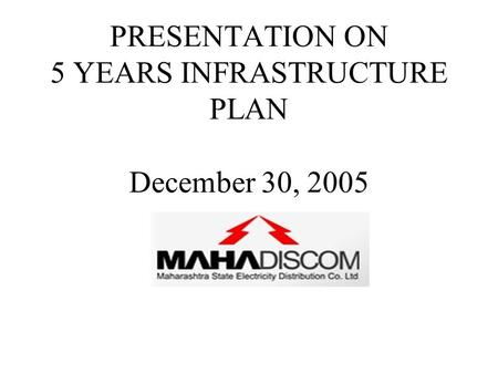 PRESENTATION ON 5 YEARS INFRASTRUCTURE PLAN December 30, 2005.